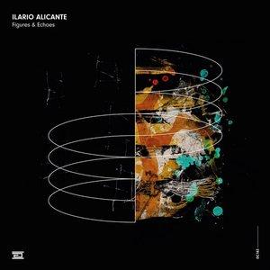Ilario Alicante – Figures & Echoes